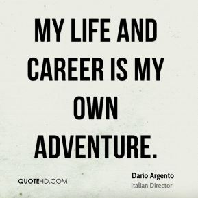 Dario Argento - My life and career is my own adventure.