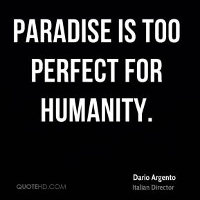 Dario Argento - Paradise is too perfect for humanity.