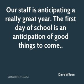 Dave Wilson - Our staff is anticipating a really great year. The first day of school is an anticipation of good things to come.