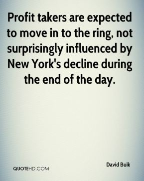 David Buik - Profit takers are expected to move in to the ring, not surprisingly influenced by New York's decline during the end of the day.