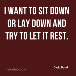 I want to sit down or lay down and try to let it rest.