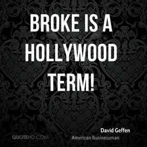 Broke is a Hollywood term!
