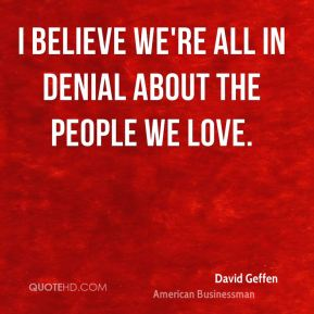 I believe we're all in denial about the people we love.