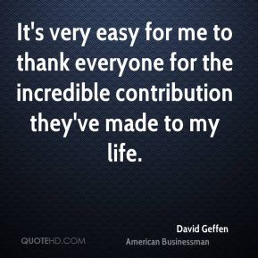 It's very easy for me to thank everyone for the incredible contribution they've made to my life.