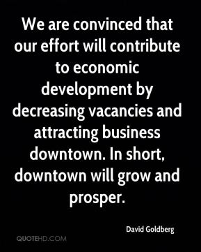David Goldberg - We are convinced that our effort will contribute to economic development by decreasing vacancies and attracting business downtown. In short, downtown will grow and prosper.