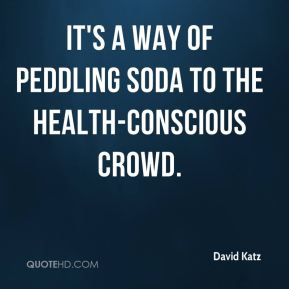 David Katz - It's a way of peddling soda to the health-conscious crowd.