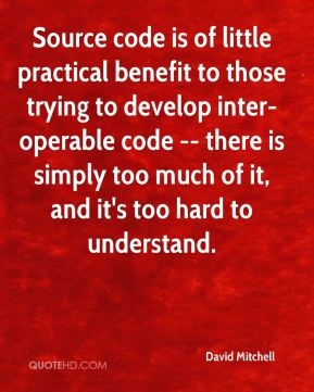 David Mitchell - Source code is of little practical benefit to those trying to develop inter-operable code -- there is simply too much of it, and it's too hard to understand.