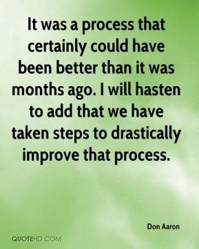 Don Aaron - It was a process that certainly could have been better than it was months ago. I will hasten to add that we have taken steps to drastically improve that process.