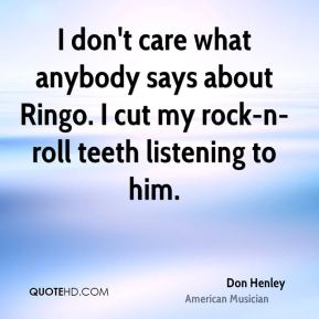 I don't care what anybody says about Ringo. I cut my rock-n-roll teeth listening to him.