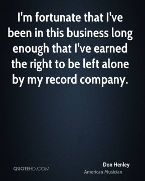 I'm fortunate that I've been in this business long enough that I've earned the right to be left alone by my record company.