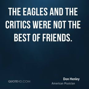 The Eagles and the critics were not the best of friends.