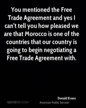Donald Evans - You mentioned the Free Trade Agreement and yes I can't tell you how pleased we are that Morocco is one of the countries that our country is going to begin negotiating a Free Trade Agreement with.