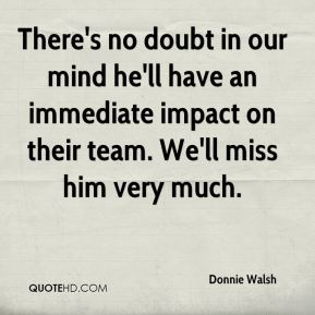 Donnie Walsh - There's no doubt in our mind he'll have an immediate impact on their team. We'll miss him very much.