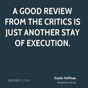 Dustin Hoffman - A good review from the critics is just another stay of execution.