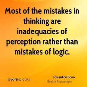 Most of the mistakes in thinking are inadequacies of perception rather than mistakes of logic.