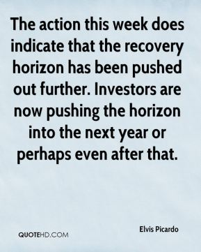 Elvis Picardo - The action this week does indicate that the recovery horizon has been pushed out further. Investors are now pushing the horizon into the next year or perhaps even after that.