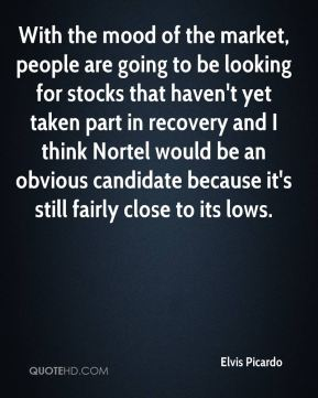 With the mood of the market, people are going to be looking for stocks that haven't yet taken part in recovery and I think Nortel would be an obvious candidate because it's still fairly close to its lows.