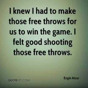 I knew I had to make those free throws for us to win the game. I felt good shooting those free throws.