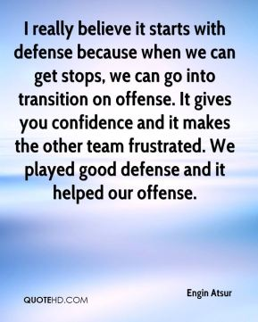I really believe it starts with defense because when we can get stops, we can go into transition on offense. It gives you confidence and it makes the other team frustrated. We played good defense and it helped our offense.