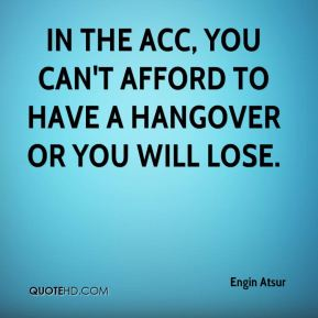 In the ACC, you can't afford to have a hangover or you will lose.