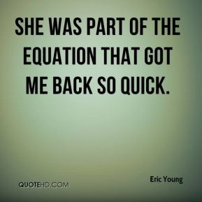 She was part of the equation that got me back so quick.