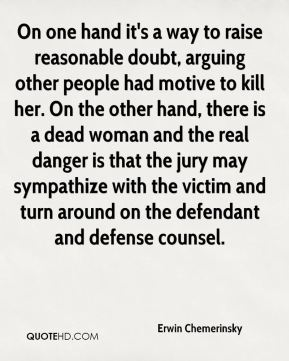 Erwin Chemerinsky - On one hand it's a way to raise reasonable doubt, arguing other people had motive to kill her. On the other hand, there is a dead woman and the real danger is that the jury may sympathize with the victim and turn around on the defendant and defense counsel.