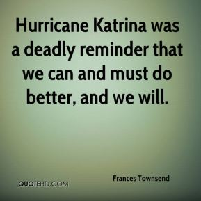 Hurricane Katrina was a deadly reminder that we can and must do better, and we will.