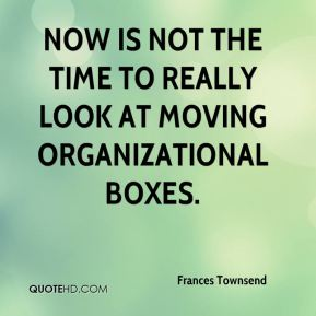 Now is not the time to really look at moving organizational boxes.