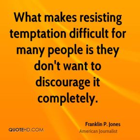 Franklin P. Jones - What makes resisting temptation difficult for many people is they don't want to discourage it completely.