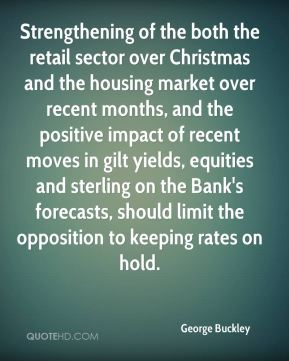 George Buckley - Strengthening of the both the retail sector over Christmas and the housing market over recent months, and the positive impact of recent moves in gilt yields, equities and sterling on the Bank's forecasts, should limit the opposition to keeping rates on hold.