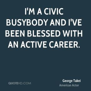 I'm a civic busybody and I've been blessed with an active career.