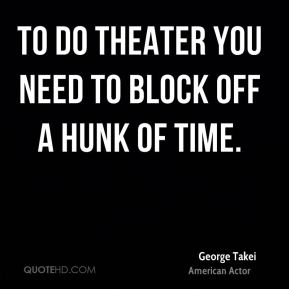 To do theater you need to block off a hunk of time.