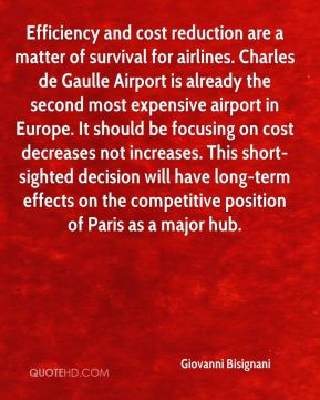 Efficiency and cost reduction are a matter of survival for airlines. Charles de Gaulle Airport is already the second most expensive airport in Europe. It should be focusing on cost decreases not increases. This short-sighted decision will have long-term effects on the competitive position of Paris as a major hub.