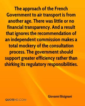 The approach of the French Government to air transport is from another age. There was little or no financial transparency. And a result that ignores the recommendation of an independent commission makes a total mockery of the consultation process. The government should support greater efficiency rather than shirking its regulatory responsibilities.
