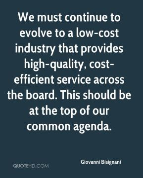 Giovanni Bisignani - We must continue to evolve to a low-cost industry that provides high-quality, cost-efficient service across the board. This should be at the top of our common agenda.