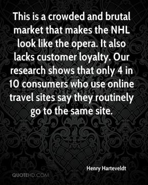 This is a crowded and brutal market that makes the NHL look like the opera. It also lacks customer loyalty. Our research shows that only 4 in 10 consumers who use online travel sites say they routinely go to the same site.