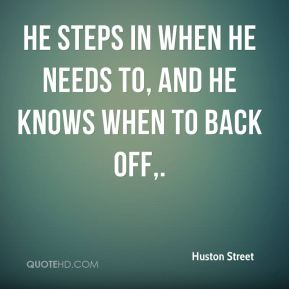 He steps in when he needs to, and he knows when to back off.