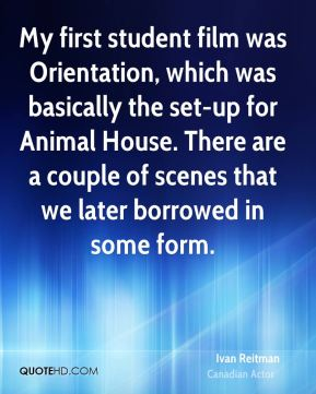 My first student film was Orientation, which was basically the set-up for Animal House. There are a couple of scenes that we later borrowed in some form.