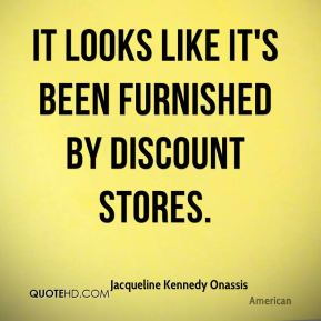 Jacqueline Kennedy Onassis - It looks like it's been furnished by discount stores.