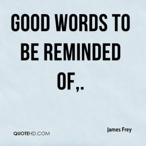 James Frey - Good words to be reminded of.