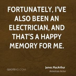 Fortunately, I've also been an electrician, and that's a happy memory for me.
