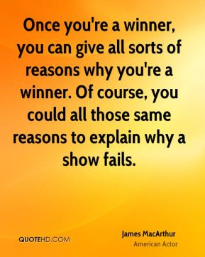 James MacArthur - Once you're a winner, you can give all sorts of reasons why you're a winner. Of course, you could all those same reasons to explain why a show fails.