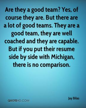 Are they a good team? Yes, of course they are. But there are a lot of good teams. They are a good team, they are well coached and they are capable. But if you put their resume side by side with Michigan, there is no comparison.