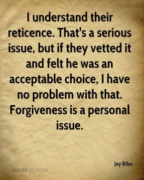 I understand their reticence. That's a serious issue, but if they vetted it and felt he was an acceptable choice, I have no problem with that. Forgiveness is a personal issue.