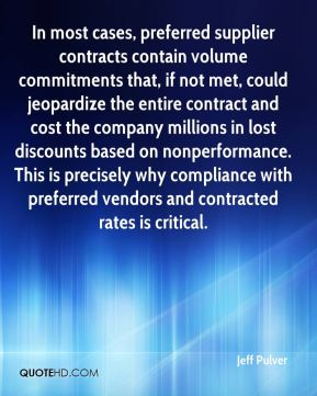 Jeff Pulver  - In most cases, preferred supplier contracts contain volume commitments that, if not met, could jeopardize the entire contract and cost the company millions in lost discounts based on nonperformance. This is precisely why compliance with preferred vendors and contracted rates is critical.