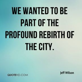 We wanted to be part of the profound rebirth of the city.