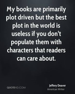 My books are primarily plot driven but the best plot in the world is useless if you don't populate them with characters that readers can care about.