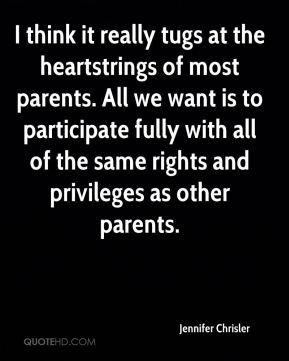 I think it really tugs at the heartstrings of most parents. All we want is to participate fully with all of the same rights and privileges as other parents.