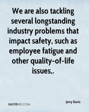 We are also tackling several longstanding industry problems that impact safety, such as employee fatigue and other quality-of-life issues.