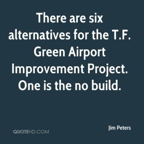 Jim Peters  - There are six alternatives for the T.F. Green Airport Improvement Project. One is the no build.